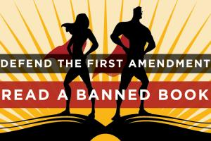 "Super heroes standing on top of an open book with the words ""Defend the First Amendment. Read a Banned Book."""