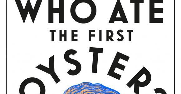 """The words """"Who Ate the First Oyster?"""" and an image of an oyster."""